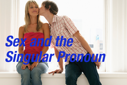 Sex and the  Singular Pronoun